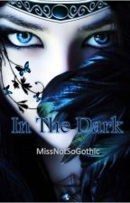 In The Dark by missnotsogothic