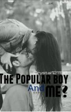The popular boy and me? by Crystal121198