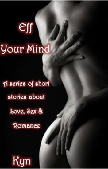 Eff Your Mind: Love, Sex & Romance