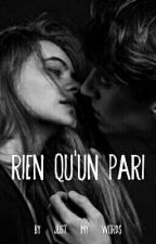 Rien qu'un pari [ Terminé ] by just_my_words