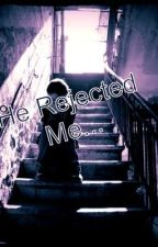 He Rejected Me... by kyky313