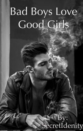 Bad Boys Love Good Girls by SecretIdenity