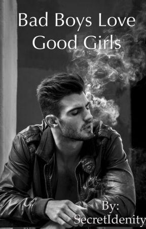 Bad Boys Love Good Girls by SecretIdenity