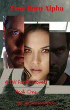 True Born Alpha (A Teen Wolf Fanfic) by DamonsLoveSlave