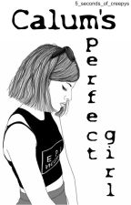 Calum's perfect girl© (#Wattys2015) by -wattparla-