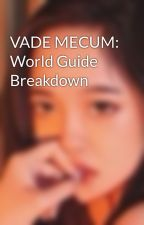 VADE MECUM: World Guide Breakdown by MyLovelyWriter