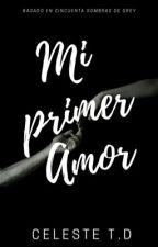 Mi Primer Amor. (Cincuenta Sombras de Grey) by CelesteTD