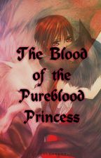 The Blood of The Pureblood Princess by SecretKeeper_07