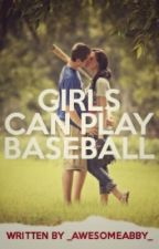 Girls can play Baseball #wattys2017 by _AwesomeAbby_