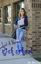 Just A Normal Girl In A Rich School by Beccss