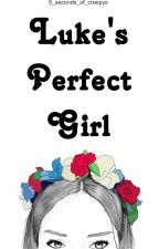Luke's perfect girl© (#Wattys2015) by -wattparla-