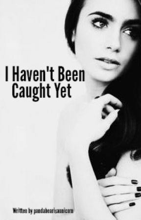 I Haven't Been Caught Yet (5SOS Fanfiction) by pandabearisaunicorn