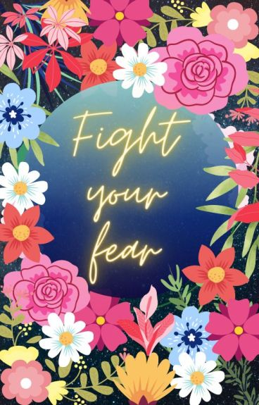 Fight your fear. || [bXb]