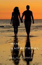 Him. Unfaithful. by Iida_Is_A_Potato