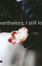 Nevertheless, I still love you. by Sia_kingdom