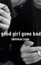 good girl gone bad | l.h by idekmaryam