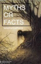 Myths Or Facts by takemetoathens