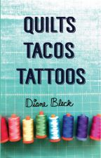 Quilts, Tacos & Tattoos by DianeBleck