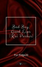 Bad Boy,Good Lips |K.P| by Pidge20