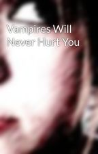 Vampires Will Never Hurt You by KilljoyOnFire
