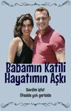 BABAMIN KATİLİ HAYATIMIN AŞKI by ozge_uzm