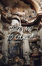 take me to church ❀ l.s by itsalways1975