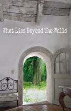 What Lies Beyond The Walls by WriterWannabees