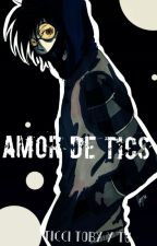 Amor de Tics (Ticci Toby y tu) by Black_Darling00