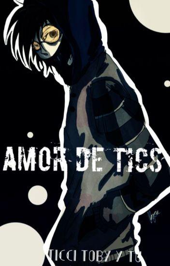 Amor de Tics (Ticci Toby y tu)