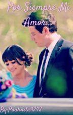 Por Siempre Mi Amor... by Andrea_4242