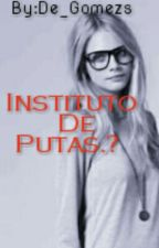 Instituto De Putas.? by De_Gomezs