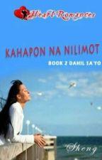 KAHAPON NA NILIMOT [BOOK 2 DAHIL SA'YO] written by: Sheng (Complete) by HeartRomances