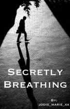 Secretly Breathing by jodie_marie_xx