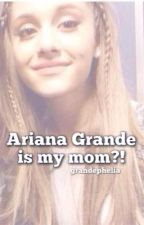 Ariana Grande is My Mom?! | DISCONTINUED by grandephelia