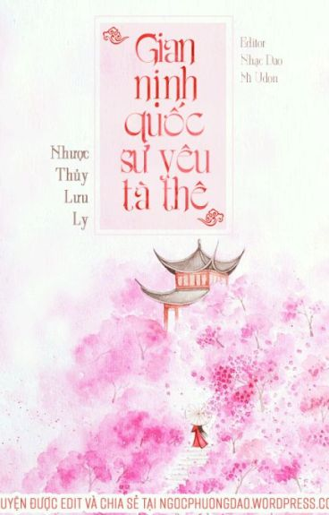 {Edit} Gian nịnh quốc sư yêu tà thê - Nhược Thuỷ Lưu Ly (Ver. giải trí, không quá nghiêm túc)