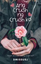 Ang Crush Ng Crush Ko (COMPLETED) by jeanjax_rousseau