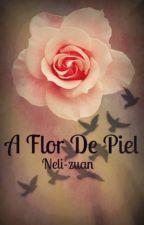 A Flor De Piel. by Neli-zuan