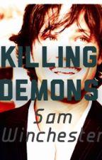 Killing Demons (Sam Winchester y tu) by GabrielaWeasley