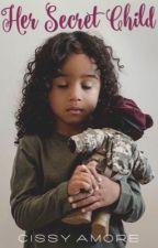 Her Secret Child || Slowly Updating by SinnaBabby