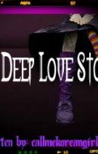 A Deep Love Story (one-shots) by callmeKoreangirl