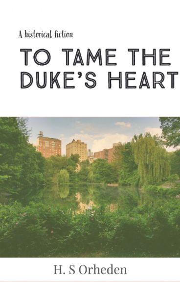 To tame the Duke's heart