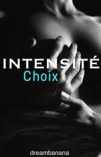 Intensité  Tome 2 : Choix by dreambanana