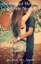 ~He showed me the love I was neglected~ (A step brother/sister romance) by Its_Just_Me_Aspen