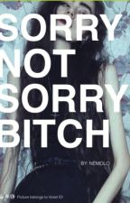 Sorry Not Sorry, Bitch by NEMOLO