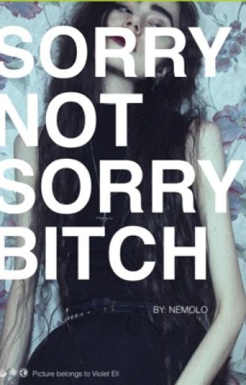 Sorry Not Sorry, Bitch