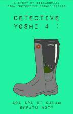 Detective Yoshi 4 : Ada Apa Di Dalam Sepatu Bot? by DillaShezza