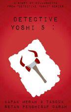 Detective Yoshi 5 : Kapak Merah dan Tanduk Setan Pengisap Darah by DillaShezza