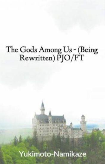 The Gods Among Us  -  (Being Rewritten) PJO/FT