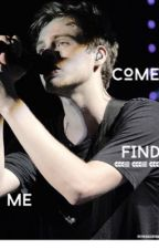 Come find me | Luke Hemmings by Pocahontasmind