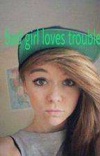 bad girl loves trouble by gabbythewriter